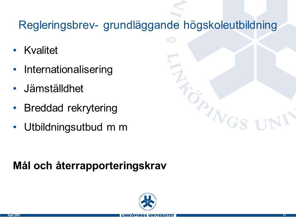 13 April 2007 Regleringsbrev- grundläggande högskoleutbildning Kvalitet Internationalisering Jämställdhet Breddad rekrytering Utbildningsutbud m m Mål