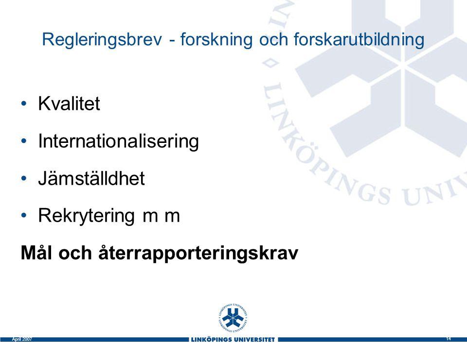 14 April 2007 Regleringsbrev - forskning och forskarutbildning Kvalitet Internationalisering Jämställdhet Rekrytering m m Mål och återrapporteringskra
