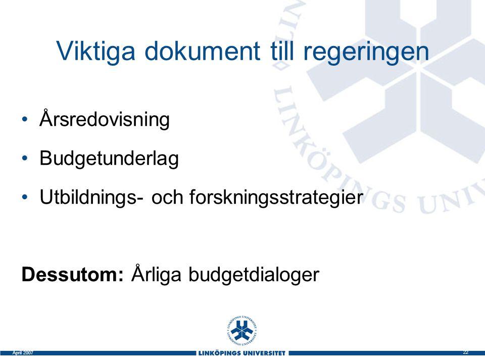 22 April 2007 Viktiga dokument till regeringen Årsredovisning Budgetunderlag Utbildnings- och forskningsstrategier Dessutom: Årliga budgetdialoger
