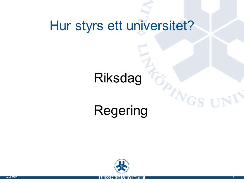 4 April 2007 Hur styrs ett universitet.Regering DepartementUtb.depJordbruksdep.