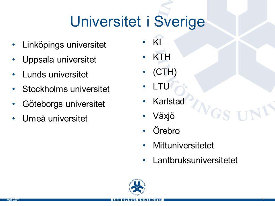 5 April 2007 Universitet i Sverige Linköpings universitet Uppsala universitet Lunds universitet Stockholms universitet Göteborgs universitet Umeå univ