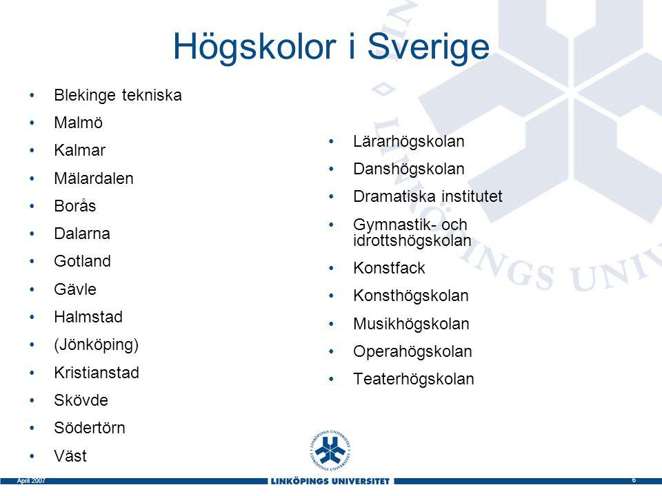 6 April 2007 Högskolor i Sverige Blekinge tekniska Malmö Kalmar Mälardalen Borås Dalarna Gotland Gävle Halmstad (Jönköping) Kristianstad Skövde Södert