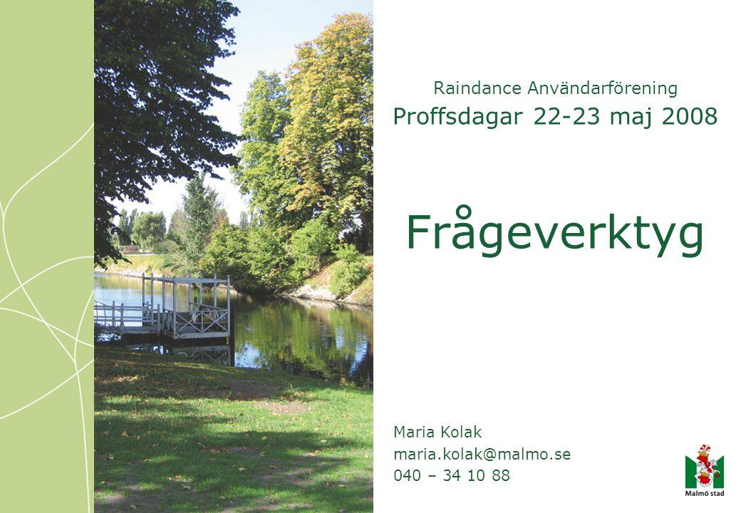 Raindance Användarförening Proffsdagar 22-23 maj 2008 Frågeverktyg Maria Kolak maria.kolak@malmo.se 040 – 34 10 88