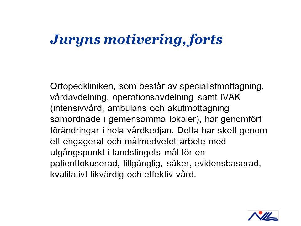 Juryns motivering, forts Ortopedkliniken, som består av specialistmottagning, vårdavdelning, operationsavdelning samt IVAK (intensivvård, ambulans och akutmottagning samordnade i gemensamma lokaler), har genomfört förändringar i hela vårdkedjan.