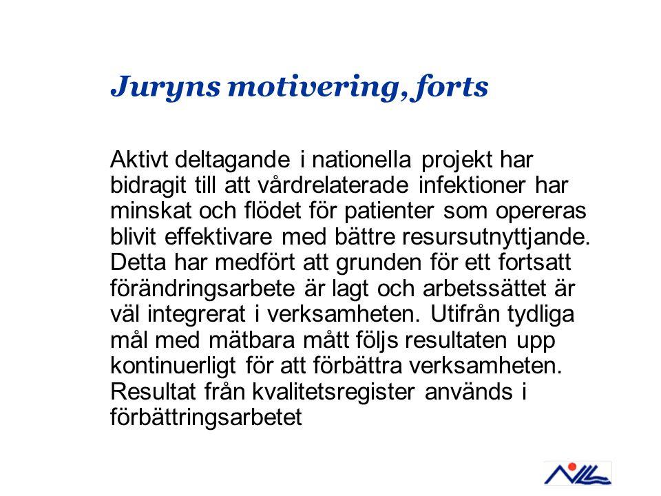 Juryns motivering, forts Aktivt deltagande i nationella projekt har bidragit till att vårdrelaterade infektioner har minskat och flödet för patienter som opereras blivit effektivare med bättre resursutnyttjande.