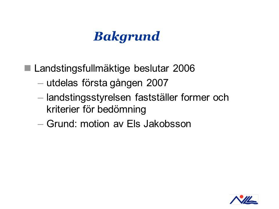 Bakgrund Landstingsfullmäktige beslutar 2006 –utdelas första gången 2007 –landstingsstyrelsen fastställer former och kriterier för bedömning –Grund: motion av Els Jakobsson