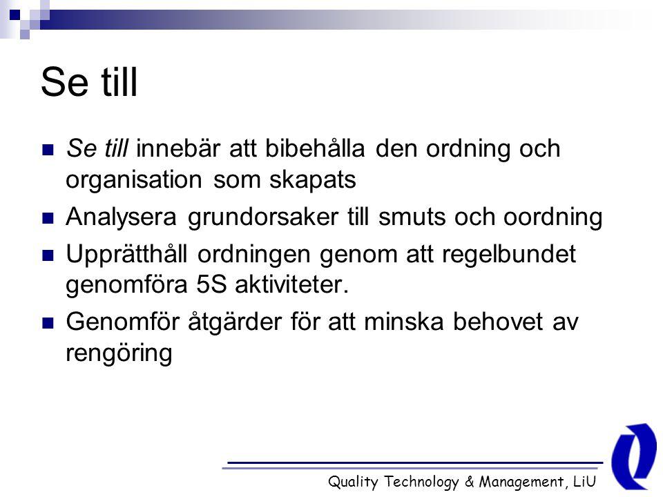 Quality Technology & Management, LiU Se till Se till innebär att bibehålla den ordning och organisation som skapats Analysera grundorsaker till smuts