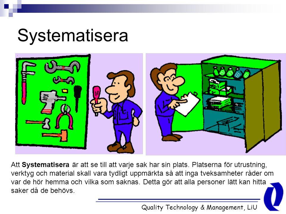 Quality Technology & Management, LiU Systematisera Att Systematisera är att se till att varje sak har sin plats. Platserna för utrustning, verktyg och