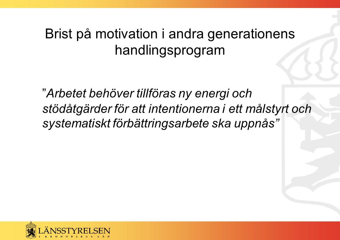 Brist på motivation i andra generationens handlingsprogram Arbetet behöver tillföras ny energi och stödåtgärder för att intentionerna i ett målstyrt och systematiskt förbättringsarbete ska uppnås