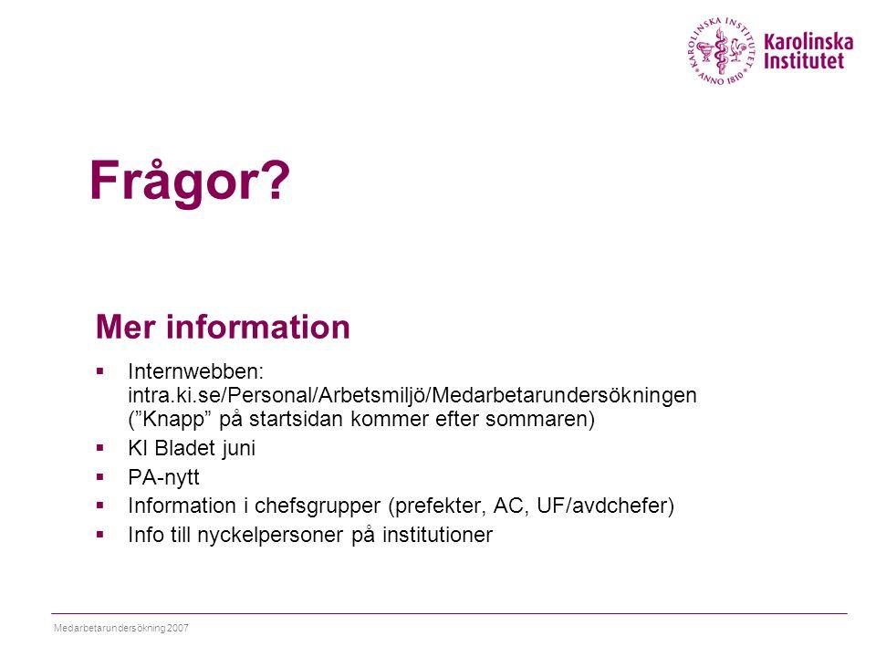 """Medarbetarundersökning 2007 Mer information  Internwebben: intra.ki.se/Personal/Arbetsmiljö/Medarbetarundersökningen (""""Knapp"""" på startsidan kommer ef"""