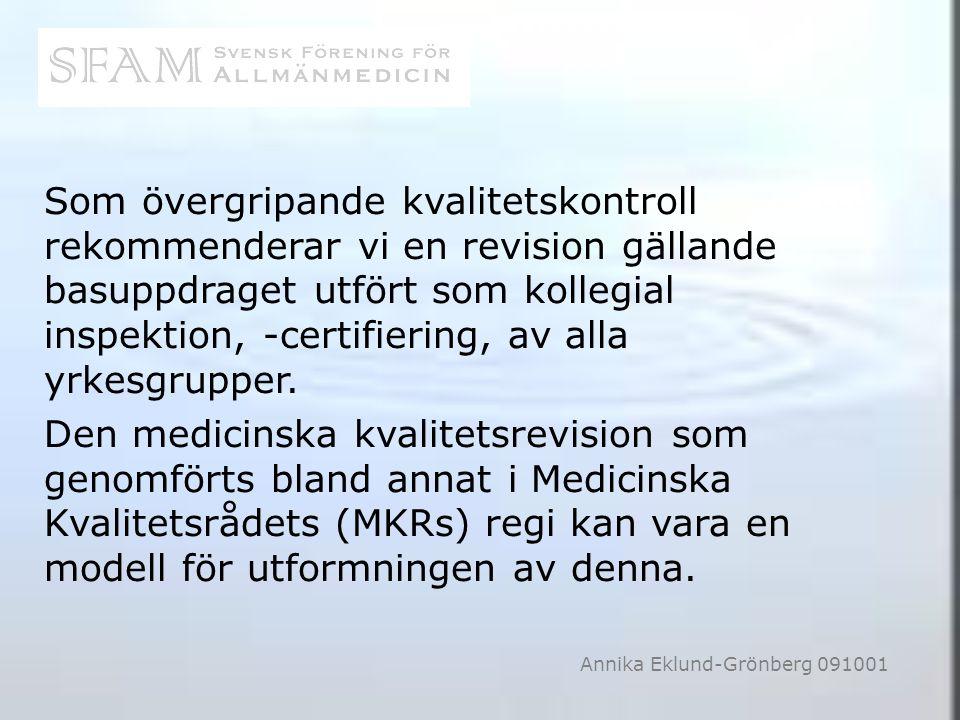 Som övergripande kvalitetskontroll rekommenderar vi en revision gällande basuppdraget utfört som kollegial inspektion, -certifiering, av alla yrkesgru