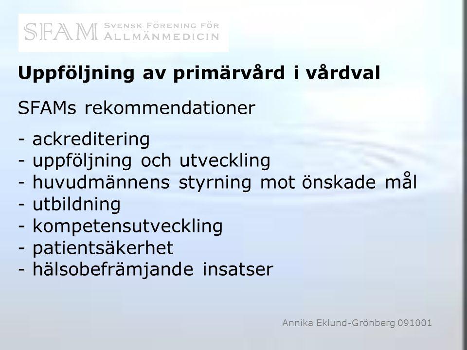 Annika Eklund-Grönberg 091001 Uppföljning av primärvård i vårdval SFAMs rekommendationer - ackreditering - uppföljning och utveckling - huvudmännens s