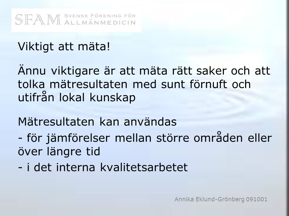Annika Eklund-Grönberg 091001 Viktigt att mäta! Ännu viktigare är att mäta rätt saker och att tolka mätresultaten med sunt förnuft och utifrån lokal k