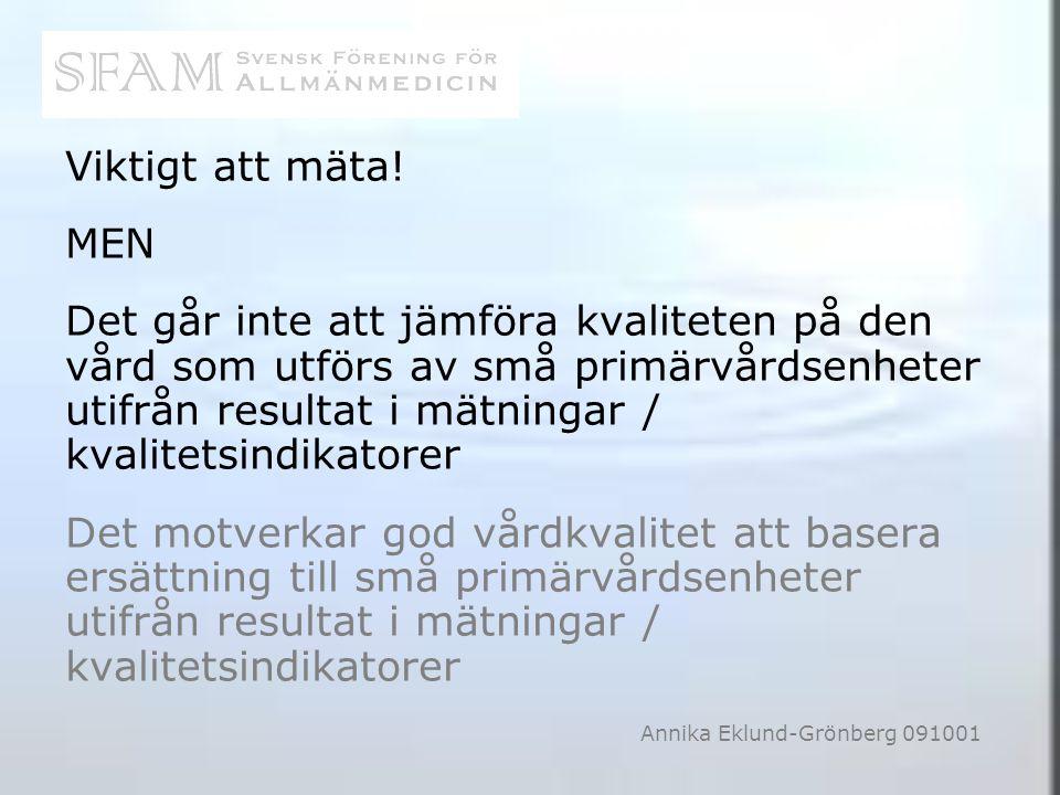 Annika Eklund-Grönberg 091001 Viktigt att mäta! MEN Det går inte att jämföra kvaliteten på den vård som utförs av små primärvårdsenheter utifrån resul