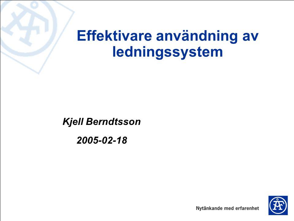 Effektivare användning av ledningssystem Kjell Berndtsson 2005-02-18