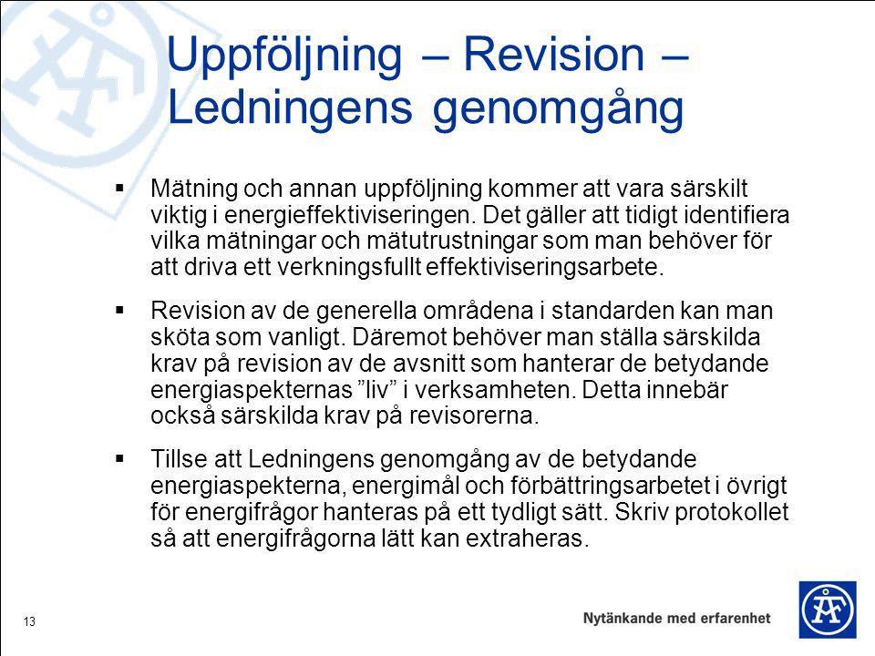 13 Uppföljning – Revision – Ledningens genomgång  Mätning och annan uppföljning kommer att vara särskilt viktig i energieffektiviseringen. Det gäller