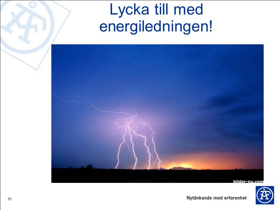 19 Lycka till med energiledningen!