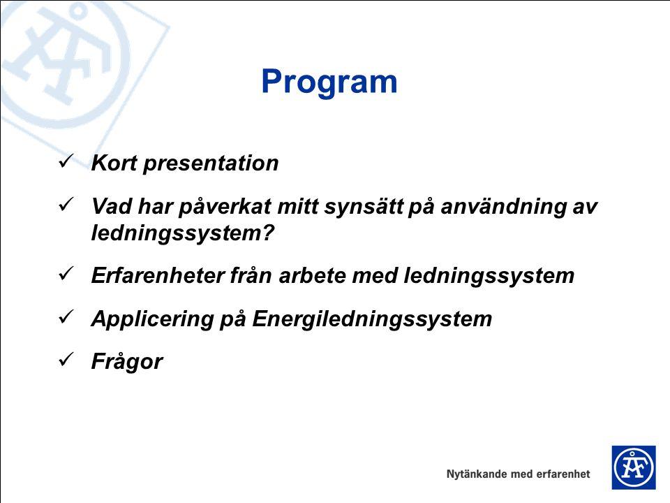 Program Kort presentation Vad har påverkat mitt synsätt på användning av ledningssystem? Erfarenheter från arbete med ledningssystem Applicering på En