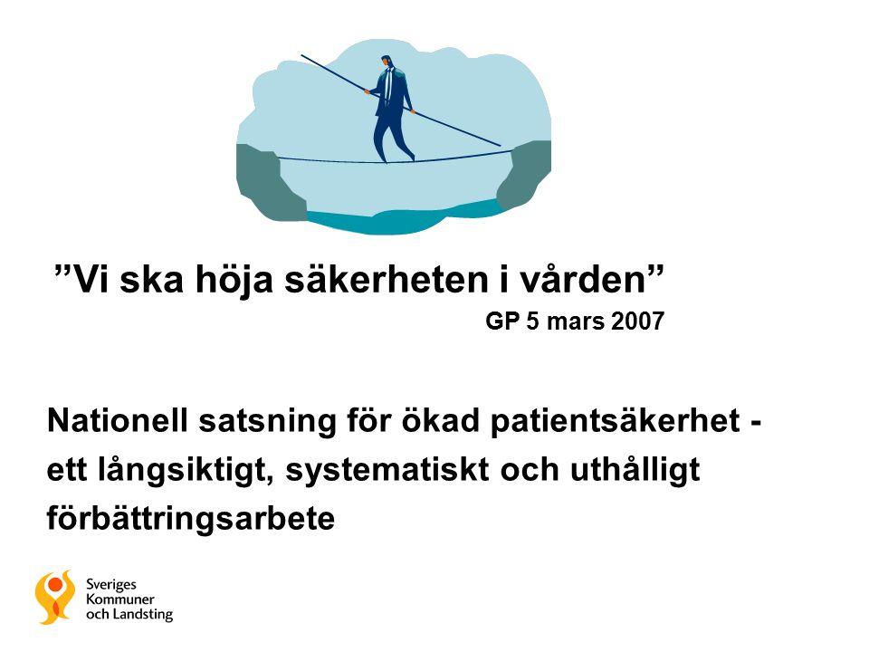 """Nationell satsning för ökad patientsäkerhet - ett långsiktigt, systematiskt och uthålligt förbättringsarbete """"Vi ska höja säkerheten i vården"""" GP 5 ma"""