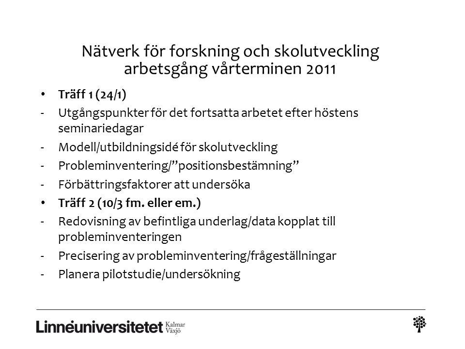 Nätverk för forskning och skolutveckling arbetsgång vårterminen 2011 Träff 1 (24/1) -Utgångspunkter för det fortsatta arbetet efter höstens seminaried