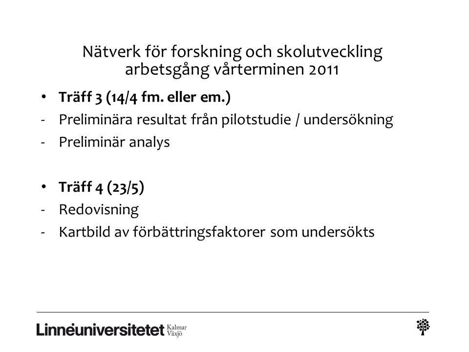 Nätverk för forskning och skolutveckling arbetsgång vårterminen 2011 Träff 3 (14/4 fm. eller em.) -Preliminära resultat från pilotstudie / undersöknin