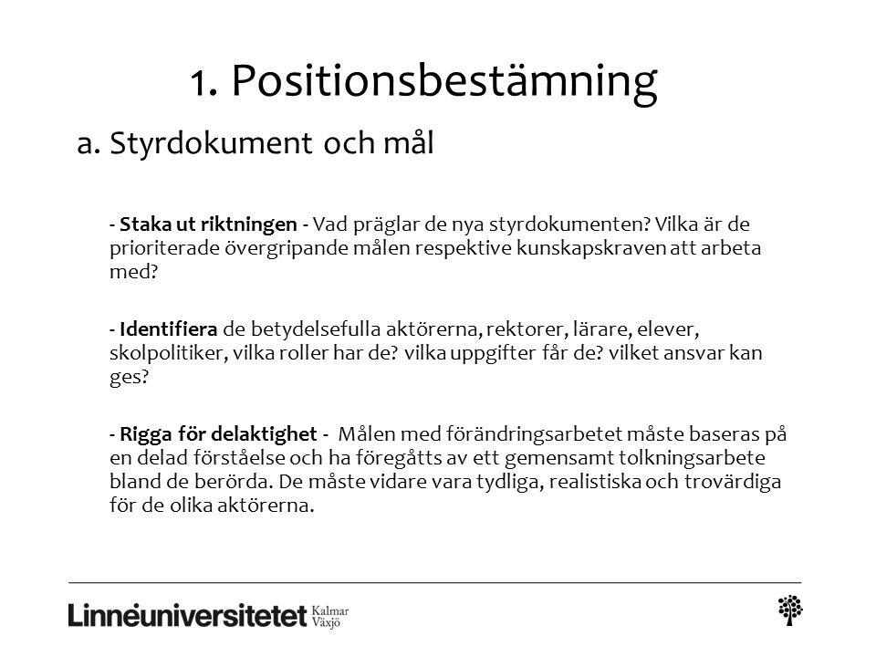 1. Positionsbestämning a.Styrdokument och mål - Staka ut riktningen - Vad präglar de nya styrdokumenten? Vilka är de prioriterade övergripande målen r