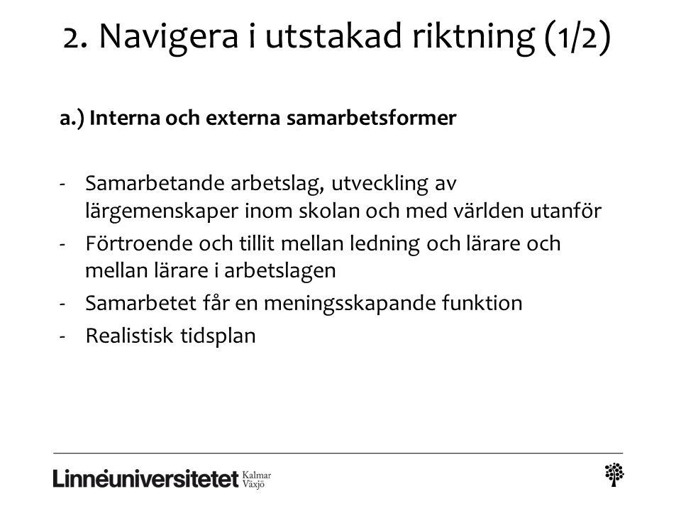 2. Navigera i utstakad riktning (1/2) a.) Interna och externa samarbetsformer -Samarbetande arbetslag, utveckling av lärgemenskaper inom skolan och me
