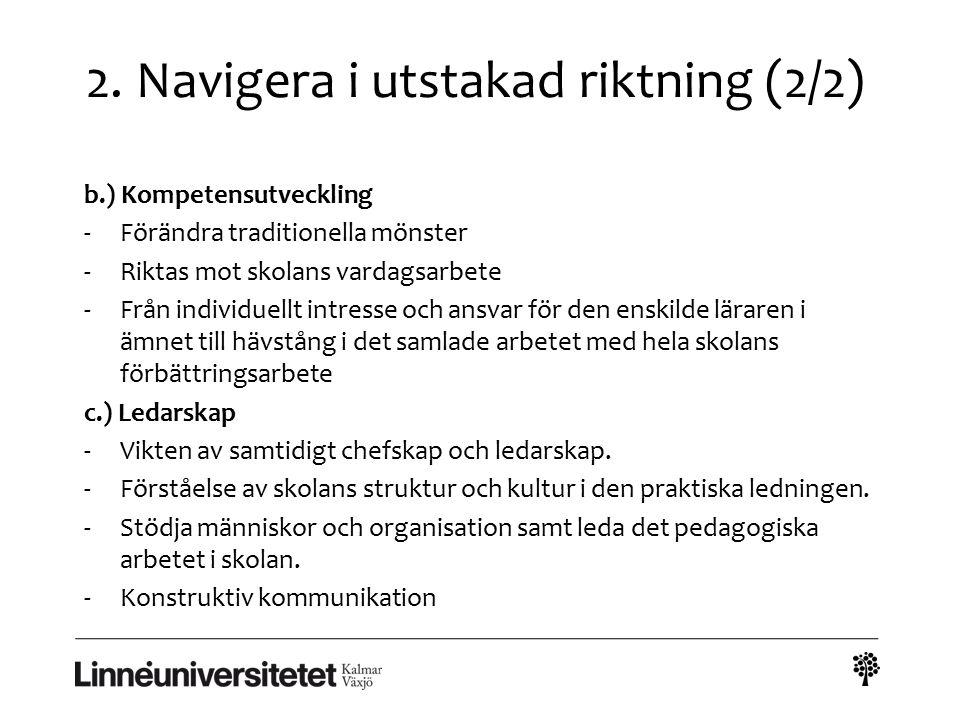 2. Navigera i utstakad riktning (2/2) b.) Kompetensutveckling -Förändra traditionella mönster -Riktas mot skolans vardagsarbete -Från individuellt int