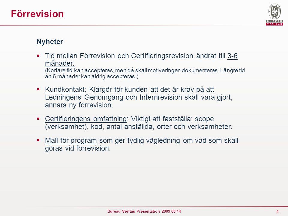 4 Bureau Veritas Presentation 2009-08-14 Förrevision Nyheter  Tid mellan Förrevision och Certifieringsrevision ändrat till 3-6 månader.