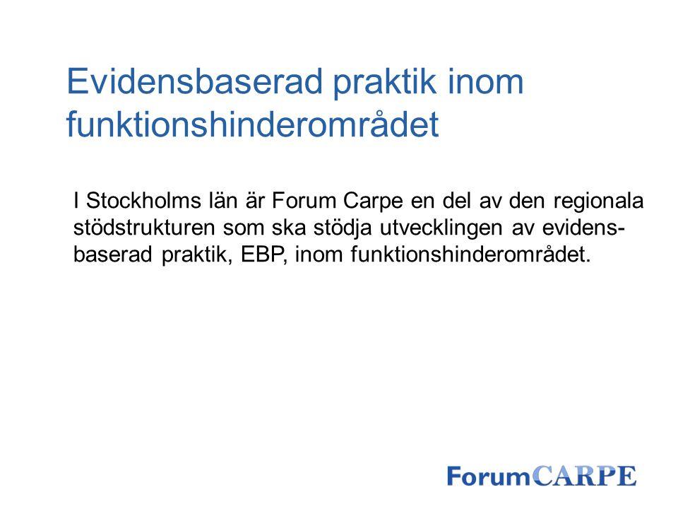 Evidensbaserad praktik inom funktionshinderområdet I Stockholms län är Forum Carpe en del av den regionala stödstrukturen som ska stödja utvecklingen