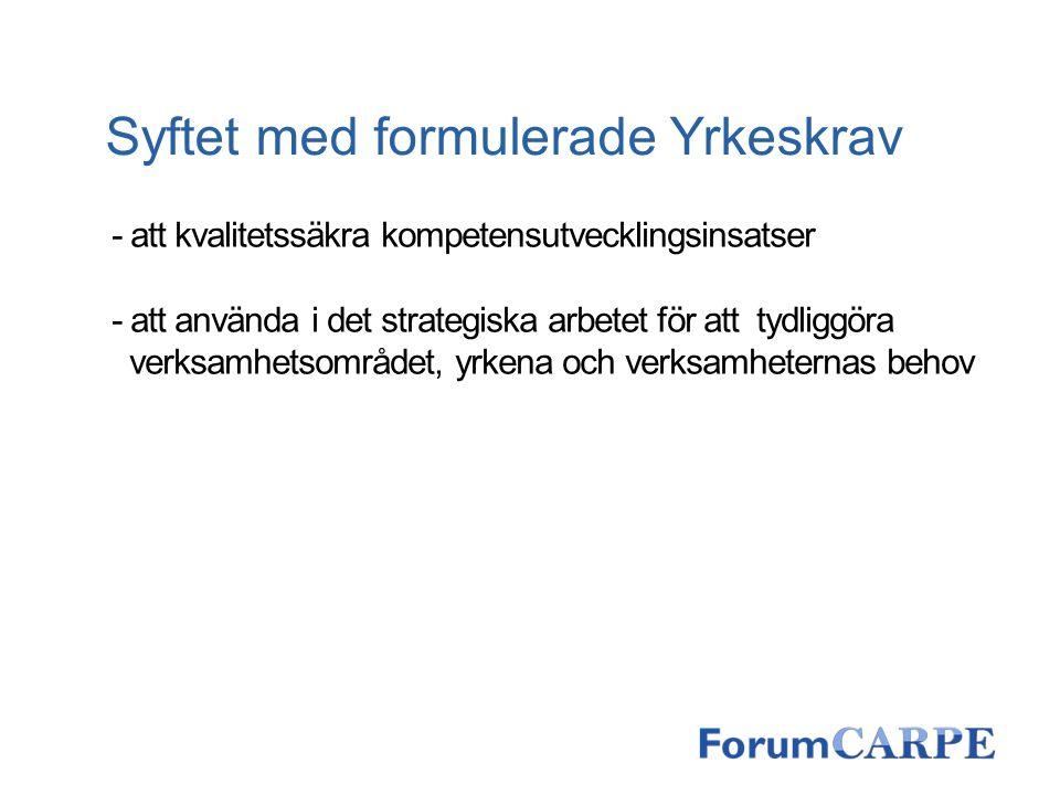 Syftet med formulerade Yrkeskrav - att kvalitetssäkra kompetensutvecklingsinsatser - att använda i det strategiska arbetet för att tydliggöra verksamh