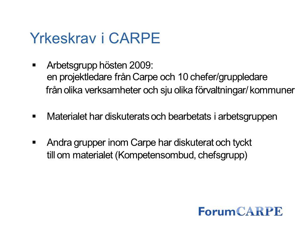 Yrkeskrav i CARPE  Arbetsgrupp hösten 2009: en projektledare från Carpe och 10 chefer/gruppledare från olika verksamheter och sju olika förvaltningar
