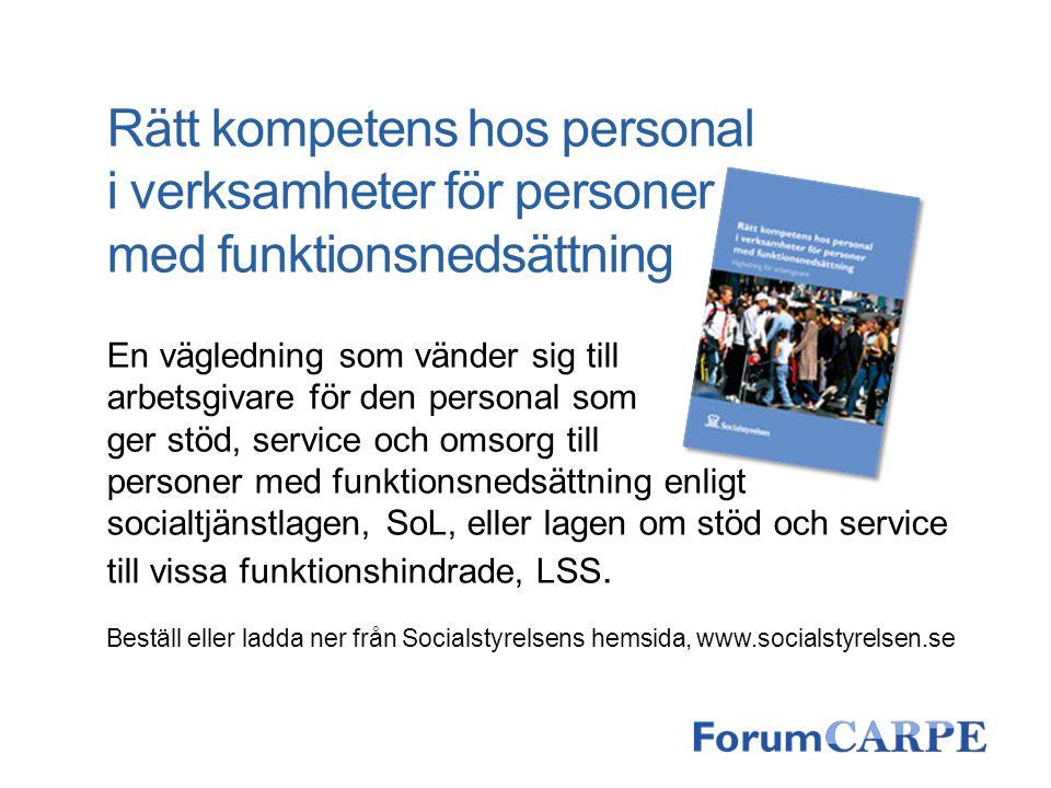 Rätt kompetens hos personal i verksamheter för personer med funktionsnedsättning En vägledning som vänder sig till arbetsgivare för den personal som g