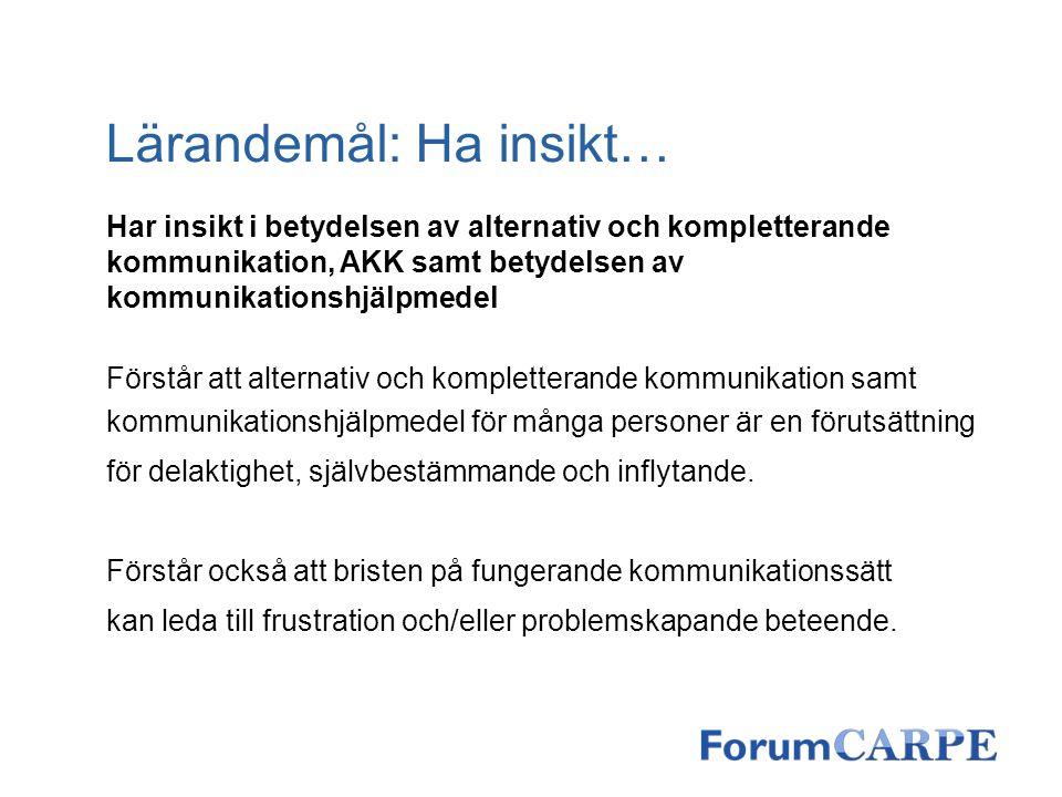 Har insikt i betydelsen av alternativ och kompletterande kommunikation, AKK samt betydelsen av kommunikationshjälpmedel Förstår att alternativ och kom