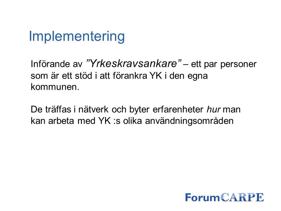 """Implementering Införande av """"Yrkeskravsankare"""" – ett par personer som är ett stöd i att förankra YK i den egna kommunen. De träffas i nätverk och byte"""