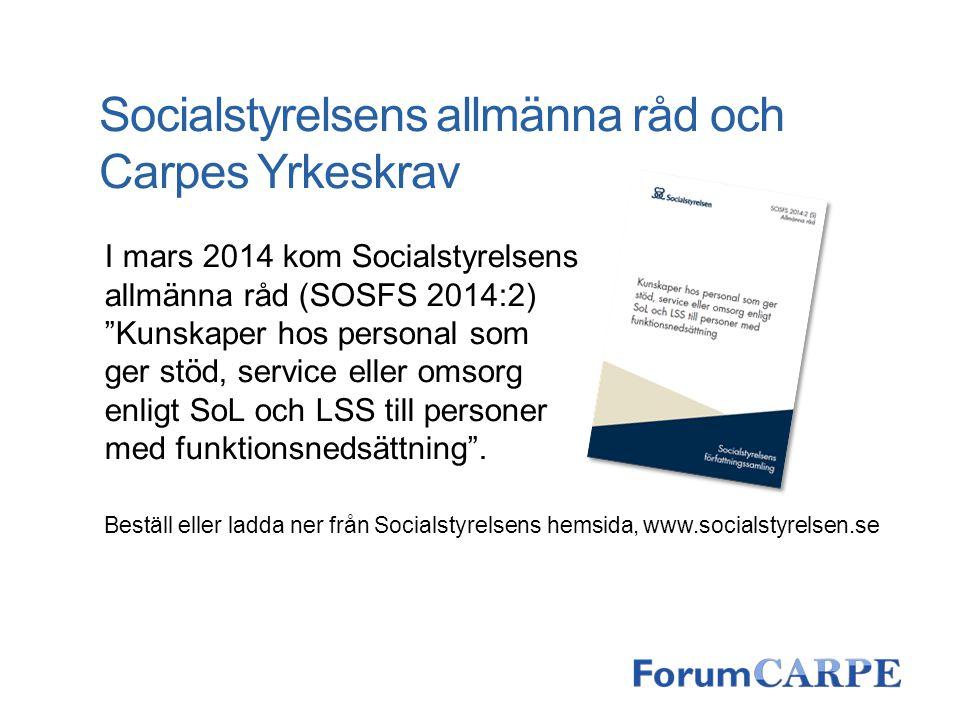 """Socialstyrelsens allmänna råd och Carpes Yrkeskrav I mars 2014 kom Socialstyrelsens allmänna råd (SOSFS 2014:2) """"Kunskaper hos personal som ger stöd,"""