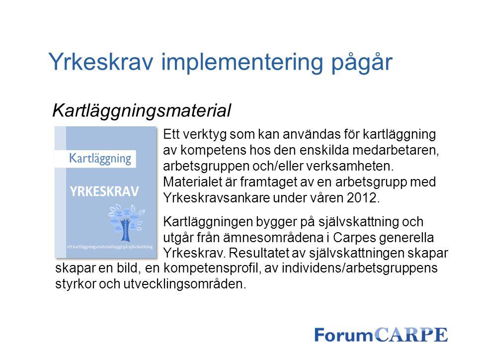 Yrkeskrav implementering pågår Kartläggningsmaterial Ett verktyg som kan användas för kartläggning av kompetens hos den enskilda medarbetaren, arbetsg