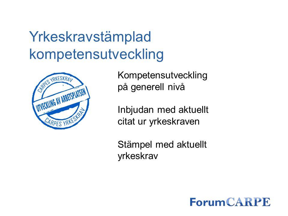 Yrkeskravstämplad kompetensutveckling Kompetensutveckling på generell nivå Inbjudan med aktuellt citat ur yrkeskraven Stämpel med aktuellt yrkeskrav