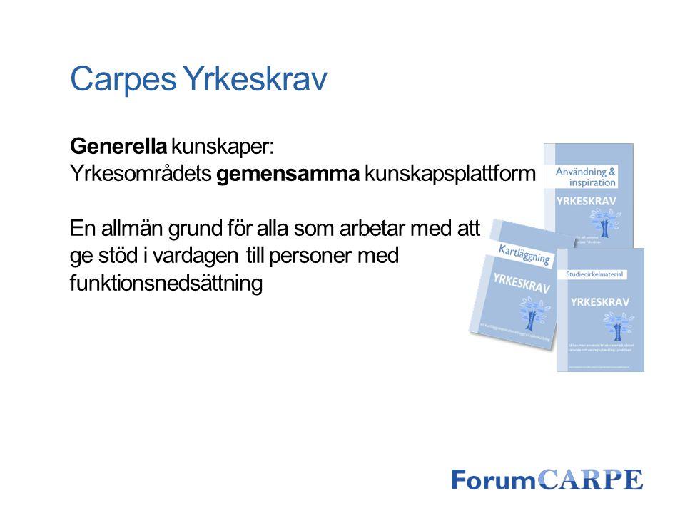 Carpes Yrkeskrav Generella kunskaper: Yrkesområdets gemensamma kunskapsplattform En allmän grund för alla som arbetar med att ge stöd i vardagen till