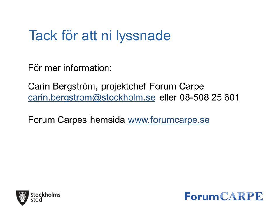 Tack för att ni lyssnade För mer information: Carin Bergström, projektchef Forum Carpe carin.bergstrom@stockholm.se eller 08-508 25 601 Forum Carpes h