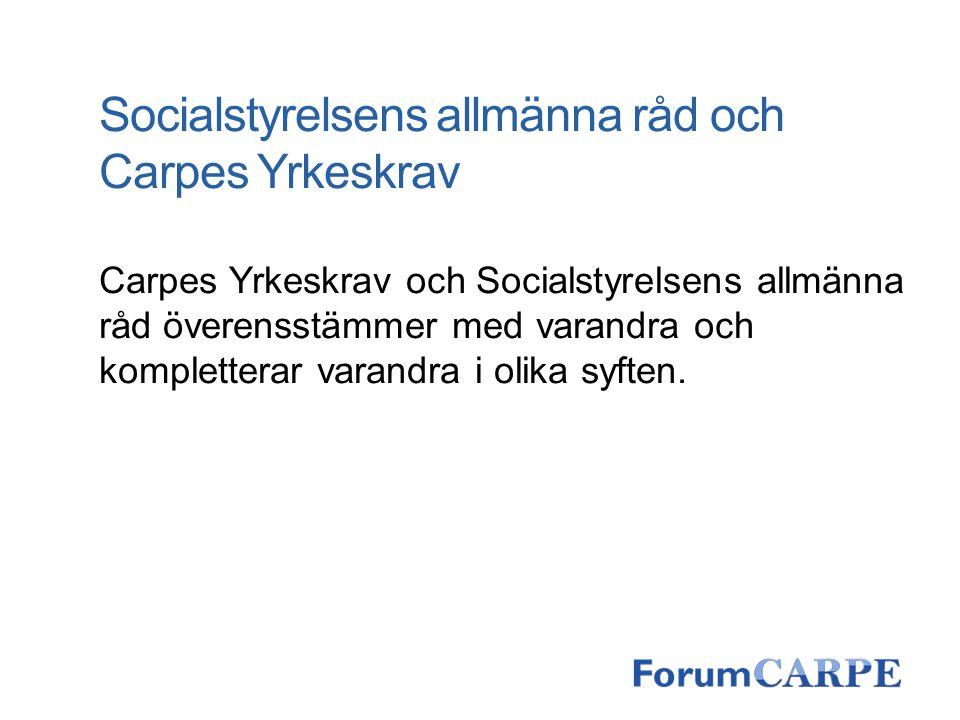 Socialstyrelsens allmänna råd och Carpes Yrkeskrav Carpes Yrkeskrav och Socialstyrelsens allmänna råd överensstämmer med varandra och kompletterar var