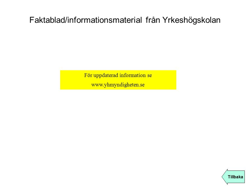 Faktablad/informationsmaterial från Yrkeshögskolan Tillbaka För uppdaterad information se www.yhmyndigheten.se
