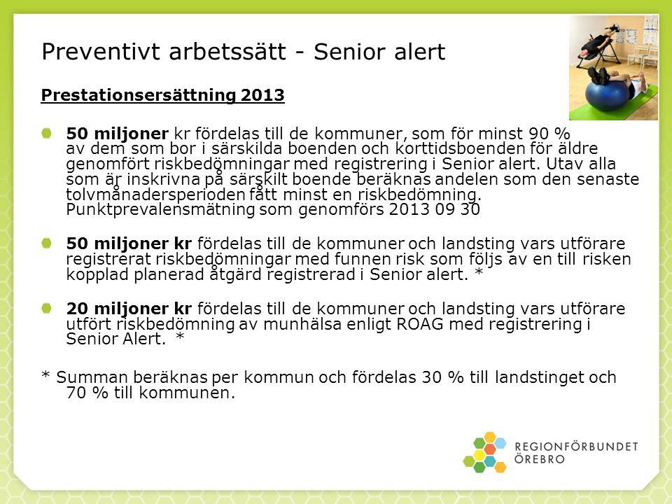Preventivt arbetssätt - Senior alert Prestationsersättning 2013 50 miljoner kr fördelas till de kommuner, som för minst 90 % av dem som bor i särskild