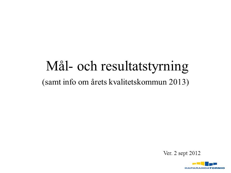 Mål- och resultatstyrning (samt info om årets kvalitetskommun 2013) Ver. 2 sept 2012
