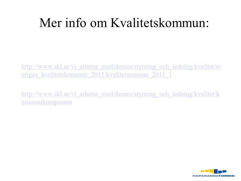 http://www.skl.se/vi_arbetar_med/demos/styrning_och_ledning/kvalitet/sv eriges_kvalitetskommun_2011/kvalitetsmassan_2011_1 http://www.skl.se/vi_arbetar_med/demos/styrning_och_ledning/kvalitet/k ommunkompassen Mer info om Kvalitetskommun: