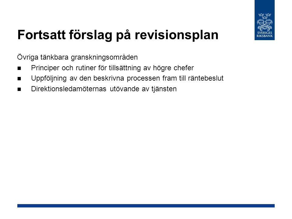 Fortsatt förslag på revisionsplan Övriga tänkbara granskningsområden Principer och rutiner för tillsättning av högre chefer Uppföljning av den beskrivna processen fram till räntebeslut Direktionsledamöternas utövande av tjänsten
