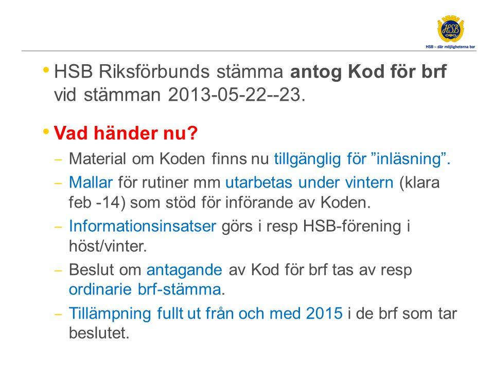 """HSB Riksförbunds stämma antog Kod för brf vid stämman 2013-05-22--23. Vad händer nu? ‒ Material om Koden finns nu tillgänglig för """"inläsning"""". ‒ Malla"""