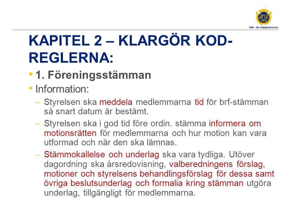 KAPITEL 2 – KLARGÖR KOD- REGLERNA: 1. Föreningsstämman Information: ‒ Styrelsen ska meddela medlemmarna tid för brf-stämman så snart datum är bestämt.