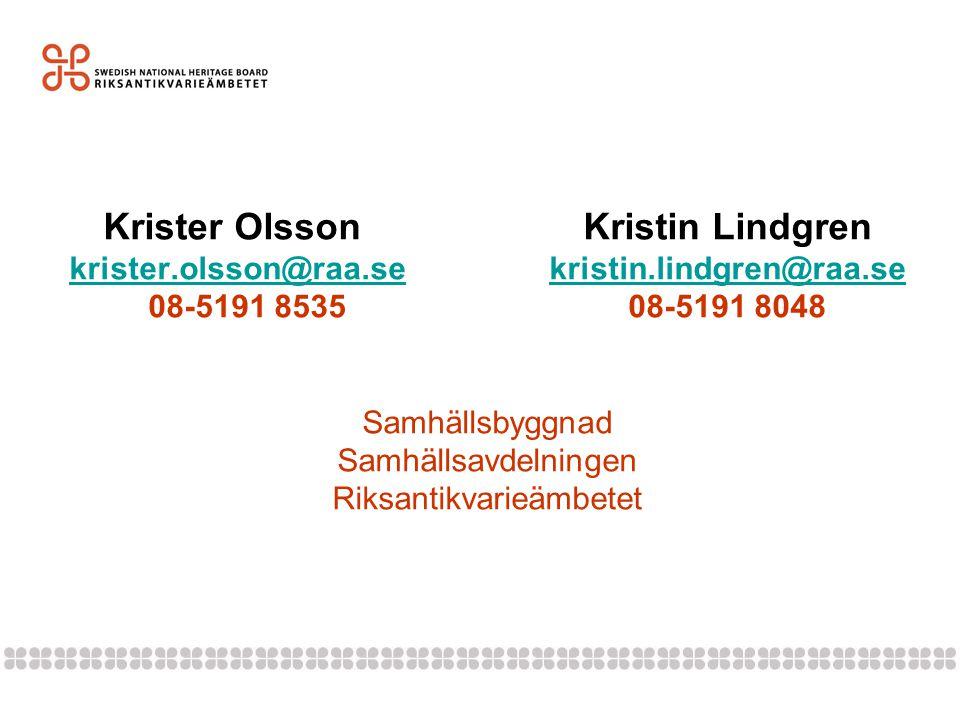 Krister Olsson Kristin Lindgren krister.olsson@raa.se kristin.lindgren@raa.se 08-5191 853508-5191 8048 Samhällsbyggnad Samhällsavdelningen Riksantikva