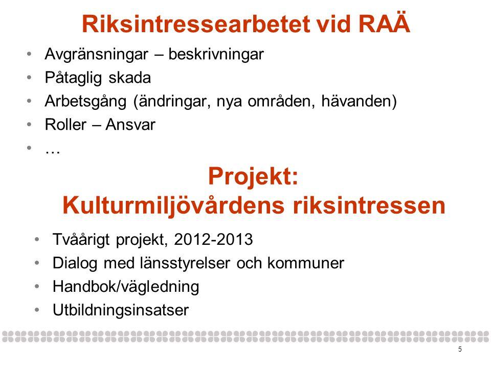 5 Riksintressearbetet vid RAÄ Avgränsningar – beskrivningar Påtaglig skada Arbetsgång (ändringar, nya områden, hävanden) Roller – Ansvar … Projekt: Ku